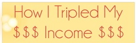 Find out how I tripled my income in 2 weeks